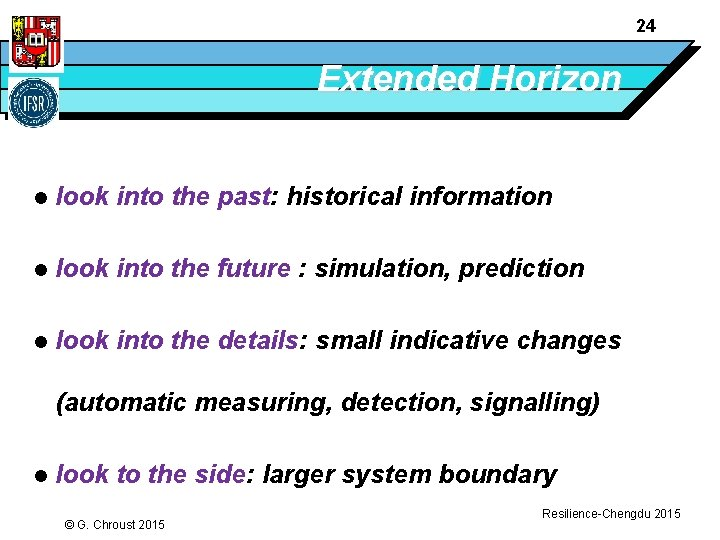 24 Extended Horizon l look into the past: historical information l look into the