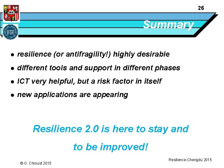 26 Summary l resilience (or antifragility!) highly desirable l different tools and support in