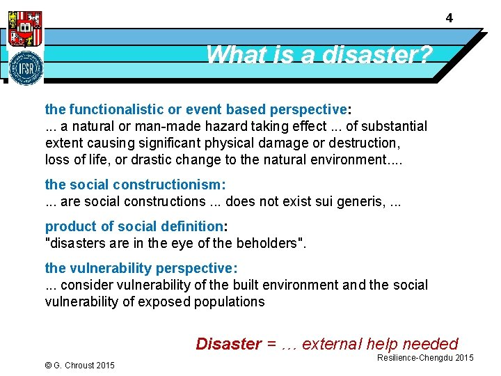 4 What is a disaster? the functionalistic or event based perspective: . . .