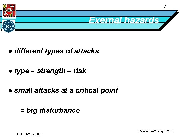 7 Exernal hazards l different types of attacks l type – strength – risk