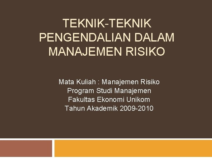 TEKNIK-TEKNIK PENGENDALIAN DALAM MANAJEMEN RISIKO Mata Kuliah : Manajemen Risiko Program Studi Manajemen Fakultas