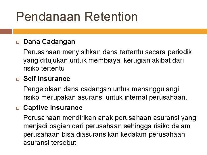 Pendanaan Retention Dana Cadangan Perusahaan menyisihkan dana tertentu secara periodik yang ditujukan untuk membiayai