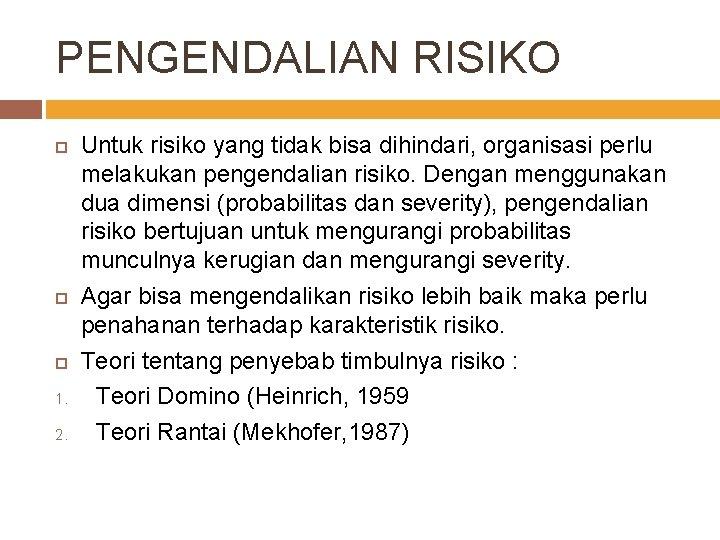 PENGENDALIAN RISIKO 1. 2. Untuk risiko yang tidak bisa dihindari, organisasi perlu melakukan pengendalian