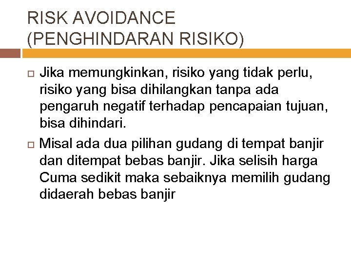 RISK AVOIDANCE (PENGHINDARAN RISIKO) Jika memungkinkan, risiko yang tidak perlu, risiko yang bisa dihilangkan