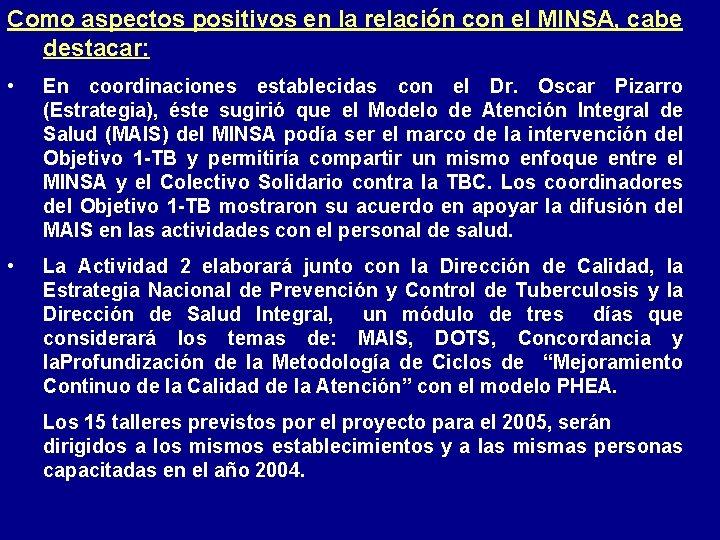 Como aspectos positivos en la relación con el MINSA, cabe destacar: • En coordinaciones