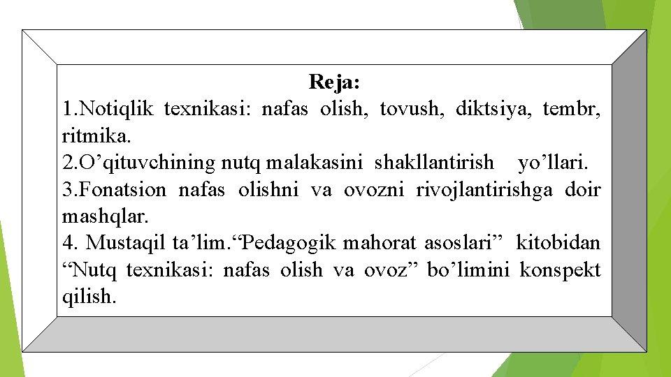 Reja: 1. Notiqlik texnikasi: nafas olish, tovush, diktsiya, tembr, ritmika. 2. O'qituvchining nutq malakasini