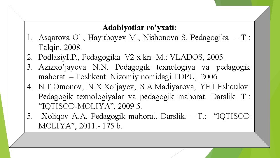 1. 2. 3. 4. 5. Adabiyotlar ro'yxati: Asqarova O'. , Hayitboyev M. , Nishonova