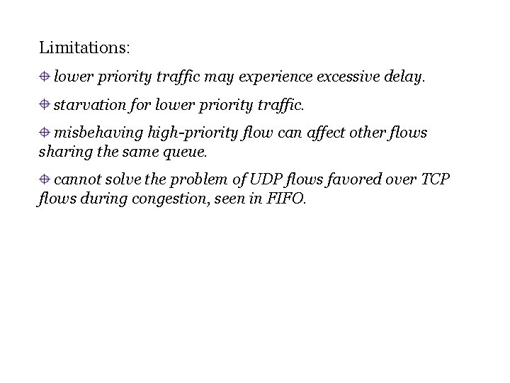 Limitations: lower priority traffic may experience excessive delay. starvation for lower priority traffic. misbehaving