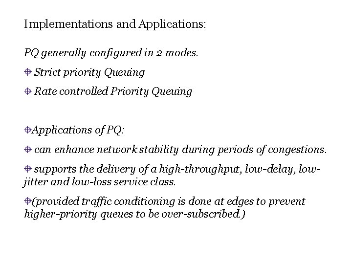 Implementations and Applications: PQ generally configured in 2 modes. Strict priority Queuing Rate controlled