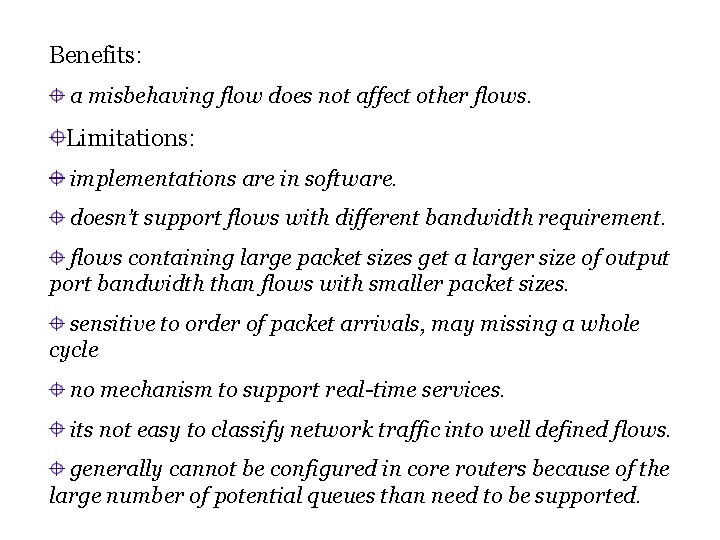 Benefits: a misbehaving flow does not affect other flows. Limitations: implementations are in software.