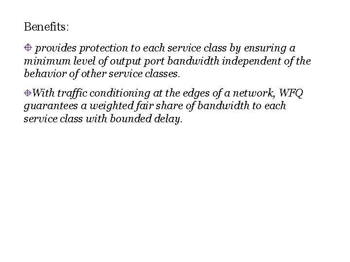Benefits: provides protection to each service class by ensuring a minimum level of output