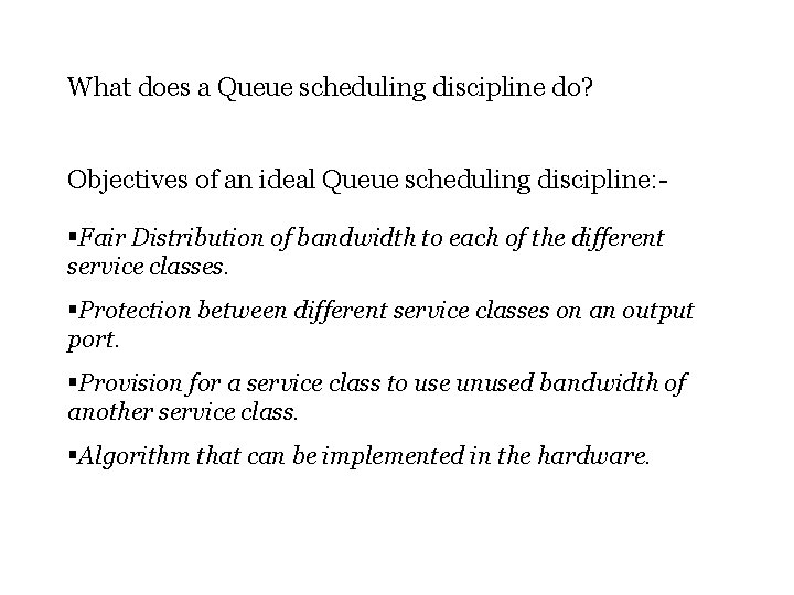 What does a Queue scheduling discipline do? Objectives of an ideal Queue scheduling discipline: