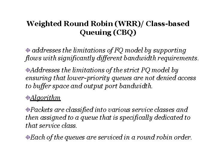 Weighted Round Robin (WRR)/ Class-based Queuing (CBQ) addresses the limitations of FQ model by