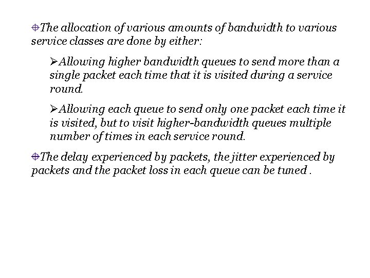 The allocation of various amounts of bandwidth to various service classes are done by