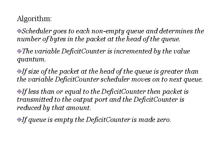 Algorithm: Scheduler goes to each non-empty queue and determines the number of bytes in