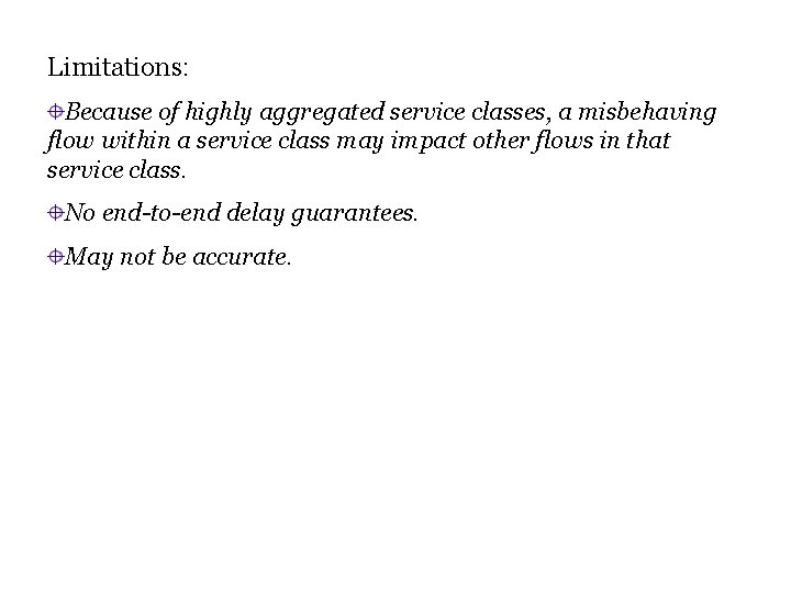 Limitations: Because of highly aggregated service classes, a misbehaving flow within a service class