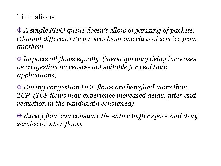 Limitations: A single FIFO queue doesn't allow organizing of packets. (Cannot differentiate packets from