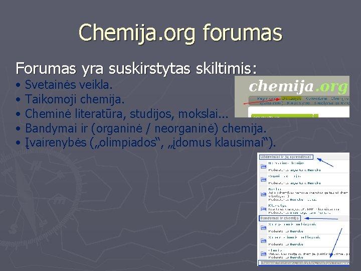 Chemija. org forumas Forumas yra suskirstytas skiltimis: • • • Svetainės veikla. Taikomoji chemija.