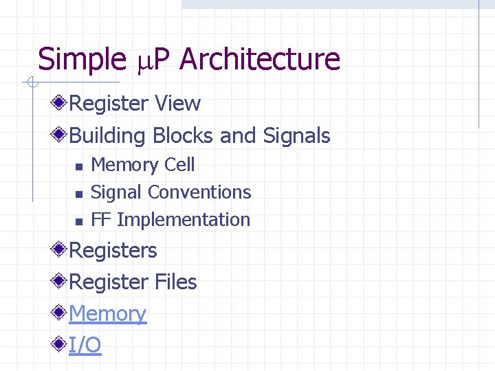Simple P Architecture Register View Building Blocks and Signals n n n Memory Cell