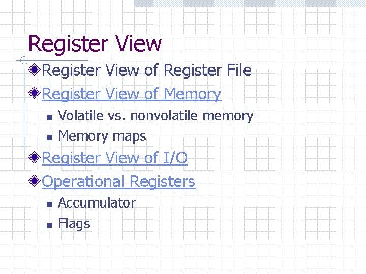 Register View of Register File Register View of Memory n n Volatile vs. nonvolatile