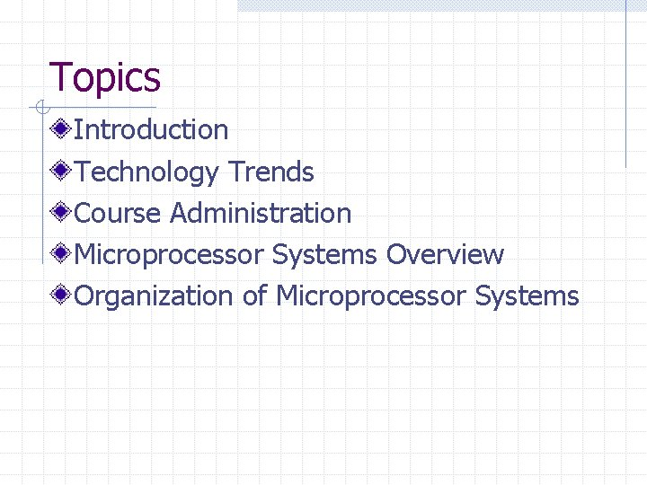 Topics Introduction Technology Trends Course Administration Microprocessor Systems Overview Organization of Microprocessor Systems
