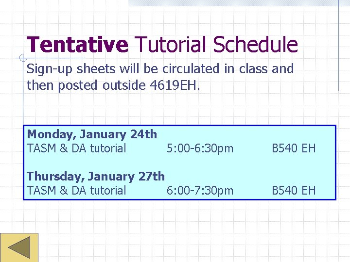 Tentative Tutorial Schedule Sign-up sheets will be circulated in class and then posted outside