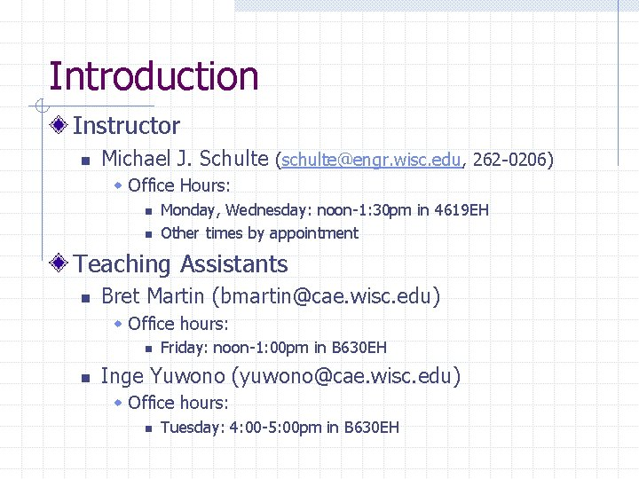 Introduction Instructor n Michael J. Schulte (schulte@engr. wisc. edu, 262 -0206) w Office Hours:
