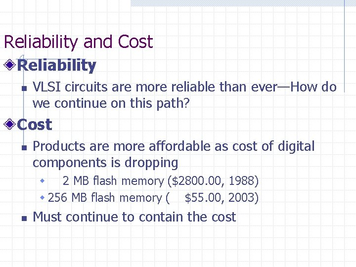 Reliability and Cost Reliability n VLSI circuits are more reliable than ever—How do we
