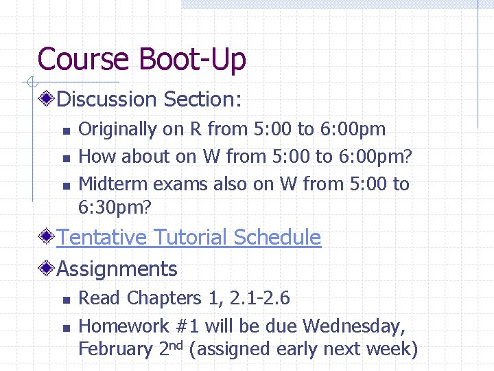 Course Boot-Up Discussion Section: n n n Originally on R from 5: 00 to