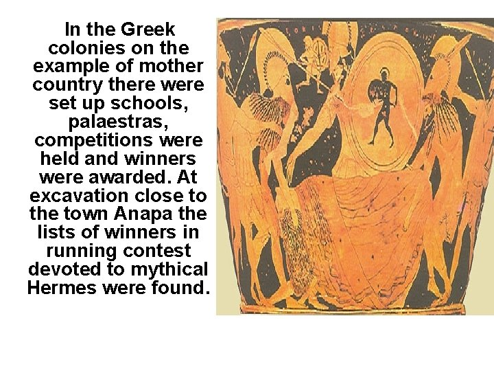 In the Greek colonies on the example of mother country there were set