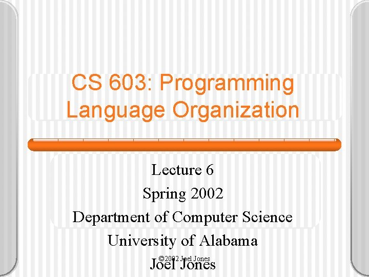 CS 603: Programming Language Organization Lecture 6 Spring 2002 Department of Computer Science University