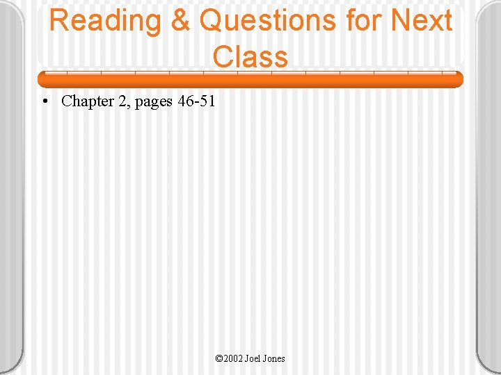 Reading & Questions for Next Class • Chapter 2, pages 46 -51 © 2002
