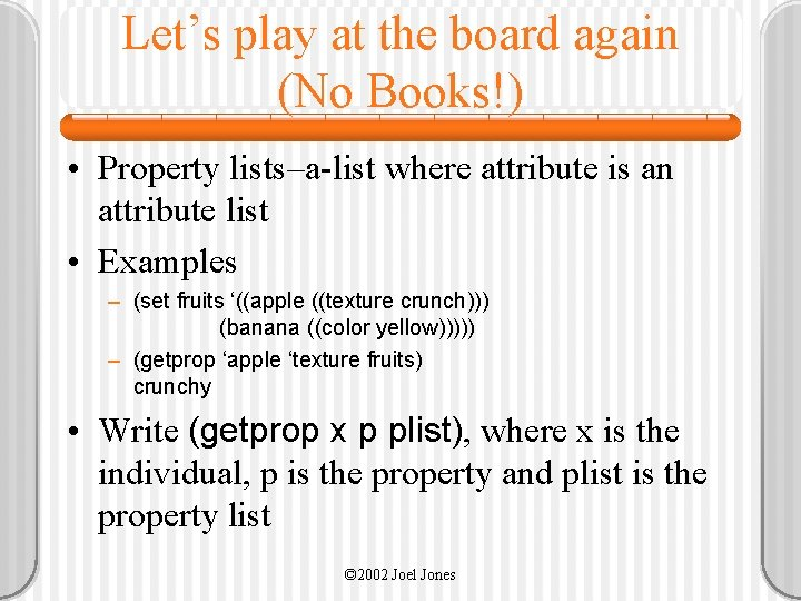 Let's play at the board again (No Books!) • Property lists–a-list where attribute is