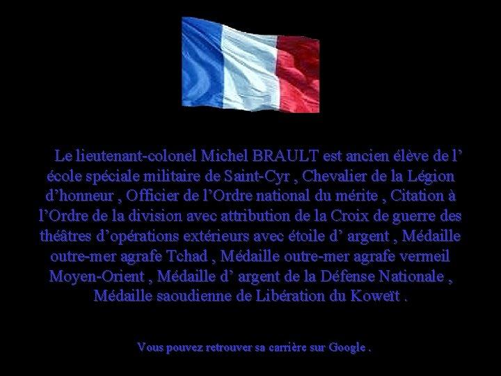 Le lieutenant-colonel Michel BRAULT est ancien élève de l' école spéciale militaire de Saint-Cyr