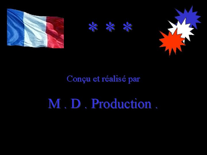 *** Conçu et réalisé par M. D. Production.
