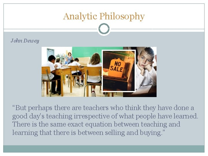 """Analytic Philosophy John Dewey """"But perhaps there are teachers who think they have done"""