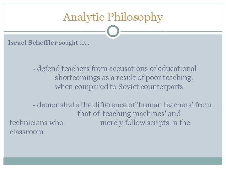 Analytic Philosophy Israel Scheffler sought to… - defend teachers from accusations of educational shortcomings
