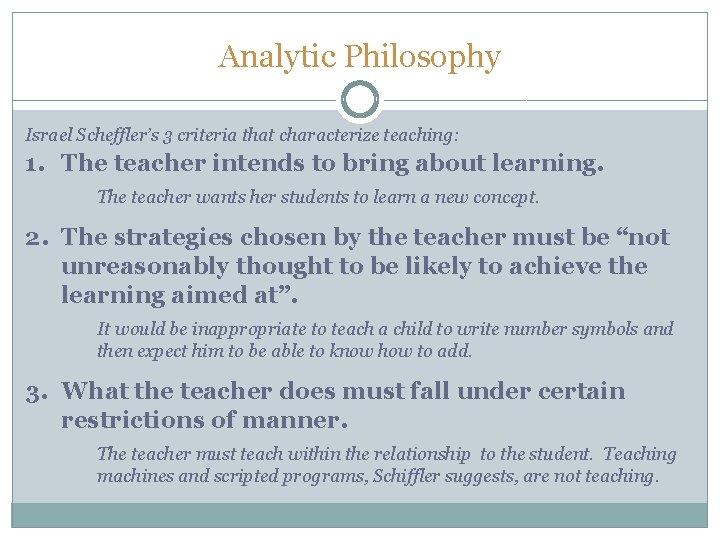 Analytic Philosophy Israel Scheffler's 3 criteria that characterize teaching: 1. The teacher intends to
