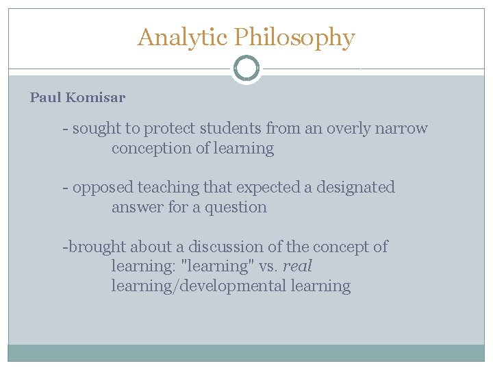 Analytic Philosophy Paul Komisar - sought to protect students from an overly narrow conception