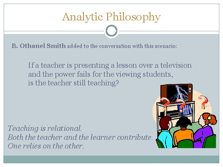 Analytic Philosophy B. Othanel Smith added to the conversation with this scenario: If a