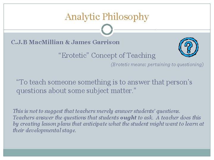 "Analytic Philosophy C. J. B Mac. Millian & James Garrison ""Erotetic"" Concept of Teaching"