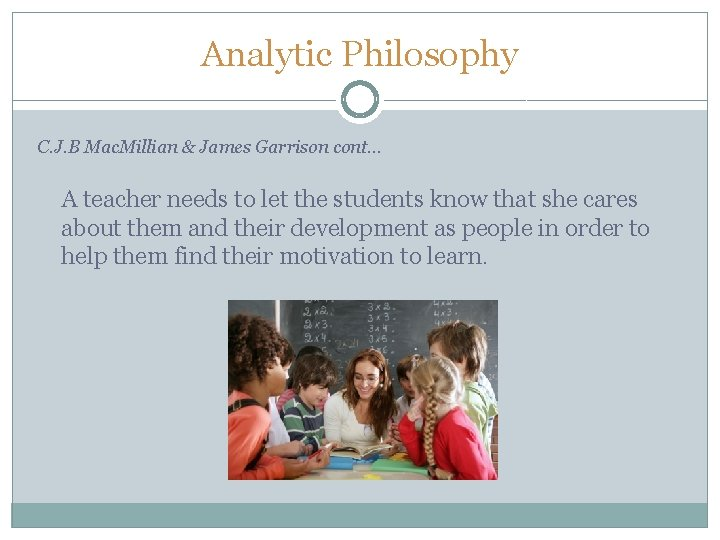 Analytic Philosophy C. J. B Mac. Millian & James Garrison cont… A teacher needs