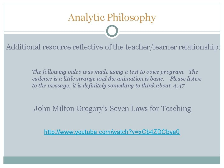 Analytic Philosophy Additional resource reflective of the teacher/learner relationship: The following video was made