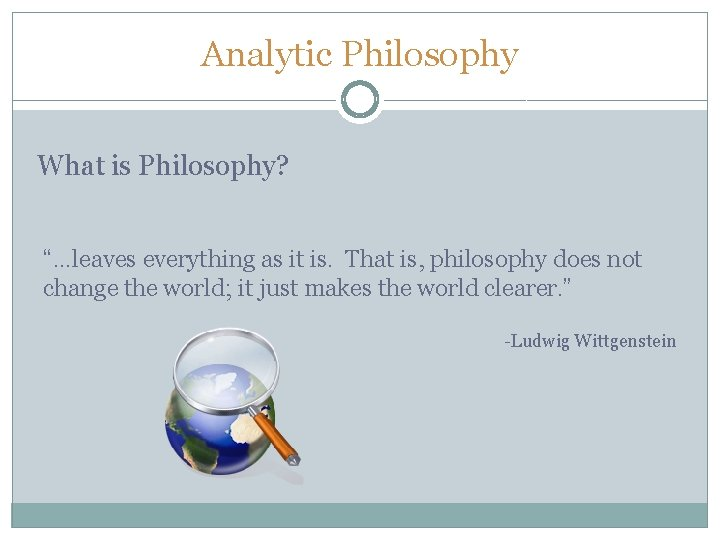 """Analytic Philosophy What is Philosophy? """"…leaves everything as it is. That is, philosophy does"""
