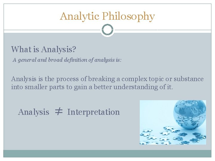 Analytic Philosophy What is Analysis? A general and broad definition of analysis is: Analysis
