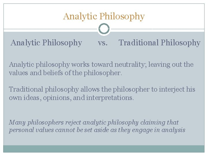 Analytic Philosophy vs. Traditional Philosophy Analytic philosophy works toward neutrality; leaving out the values