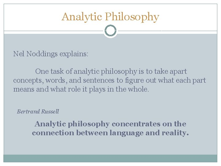 Analytic Philosophy Nel Noddings explains: One task of analytic philosophy is to take apart