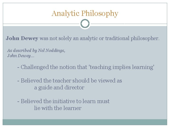 Analytic Philosophy John Dewey was not solely an analytic or traditional philosopher. As described