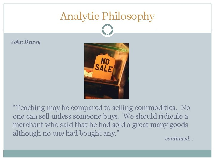 """Analytic Philosophy John Dewey """"Teaching may be compared to selling commodities. No one can"""