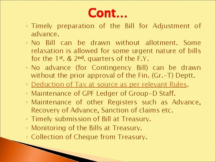 Cont… ◦ Timely preparation of the Bill for Adjustment of advance. ◦ No Bill